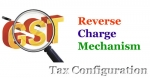 Reverse Charge Tax Configuration Mechanism for GST IN
