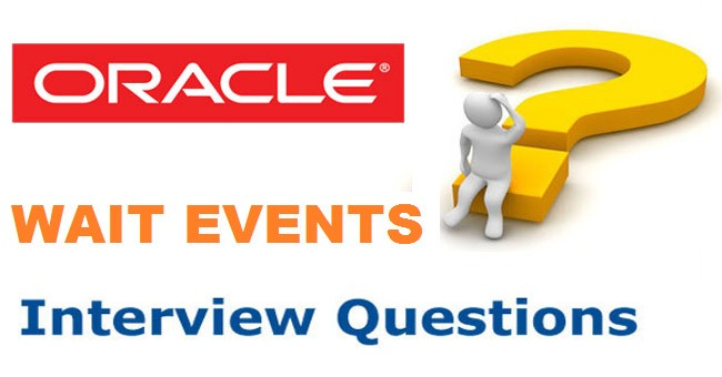 Oracle/ SQL Wait Events Interview Questions and Answers